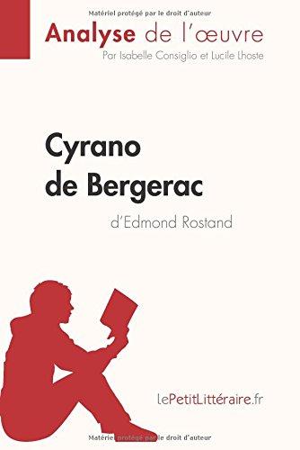 Cyrano de Bergerac d'Edmond Rostand (Analyse de l'oeuvre): Comprendre la littérature avec lePetitLittéraire.fr