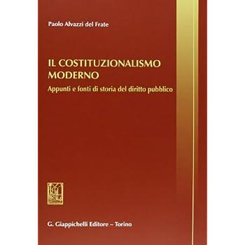 Il Costituzionalismo Moderno. Appunti E Fonti Di Storia Del Diritto Pubblico