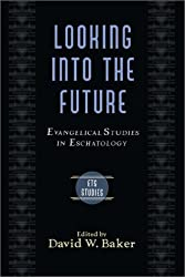 Looking Into the Future: Evangelical Studies in Eschatology (Evangelical Theological Society Studies)