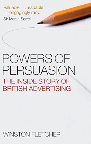 Powers of Persuasion: The Inside Story of British Advertising: 1951-2000 by Winston Fletcher (2008-08-01)