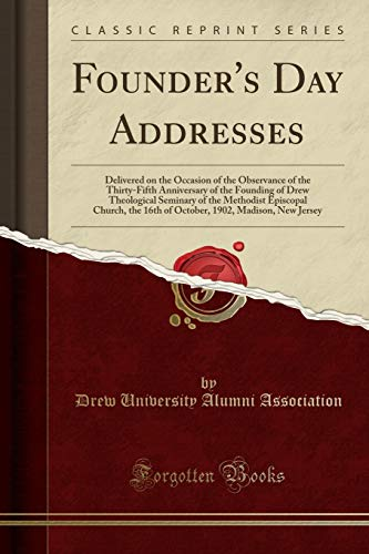Drew Jersey (Founder's Day Addresses: Delivered on the Occasion of the Observance of the Thirty-Fifth Anniversary of the Founding of Drew Theological Seminary of ... 1902, Madison, New Jersey (Classic Reprint))
