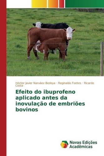 Efeito do ibuprofeno aplicado antes da inovulação de embriões bovinos por Narváez Bedoya Héctor Javier