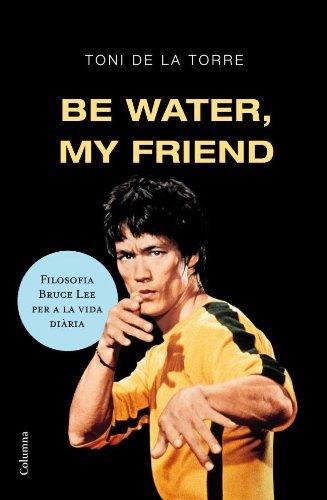 Be water my friend (FORA DE COL.LECCIO)