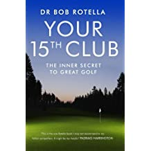 YOUR 15TH CLUB THE INNER SECRET TO GREAT GOLF BY (ROTELLA, BOB) PAPERBACK