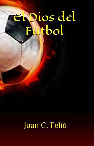El Dios del Fútbol por Juan Carlos Feliú Velázquez