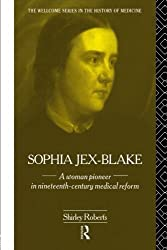 Sophia Jex-Blake: A Woman Pioneer in Nineteenth Century Medical Reform by Shirley Roberts (2014-02-16)