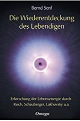 Die Wiederentdeckung des Lebendigen: Erforschung der Lebensenergie durch Reich, Schauberger, Lakhovsky u.a. Gebundene Ausgabe