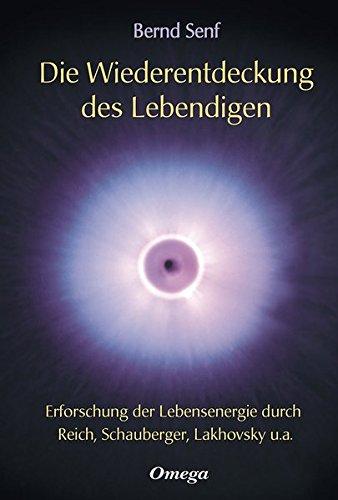 Die Wiederentdeckung des Lebendigen: Erforschung der Lebensenergie durch Reich, Schauberger, Lakhovsky u.a.