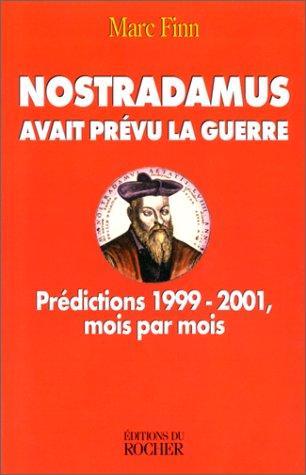 NOSTRADAMUS AVAIT PREVU LA GUERRE. Prédictions 1999-2001, mois par mois