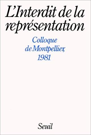 L'Interdit de la représentation : Colloque de Montpellier, [1981]