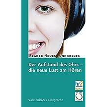 Der Aufstand des Ohrs - die neue Lust am Hören. Reader neues Funkkolleg