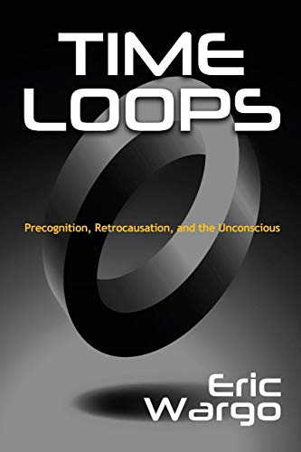 Time Loops: Precognition, Retrocausation, and the Unconscious por Eric Wargo