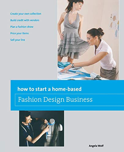 How to Start a Home-Based Fashion Design Business (Home-Based Business) - To Entrepreneurship Fashion Guide