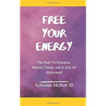 ‏‪Free Your Energy: The Path to Freedom, Mental Clarity, and a Life of Enjoyment‬‏