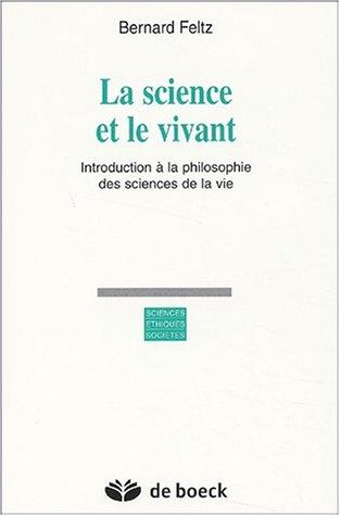 La science et le vivant. Introduction à la philosophie des sciences de la vie par Bernard Feltz