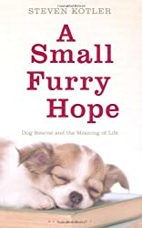 A Small Furry Hope: Dog Rescue and the Meaning of Life by Steven Kotler (2010-11-01)