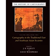 The History of Cartography: Cartography in the Traditional East and Southeast Asian Societies v.2: Cartography in the Traditional East and Southeast Asian Societies Vol 2