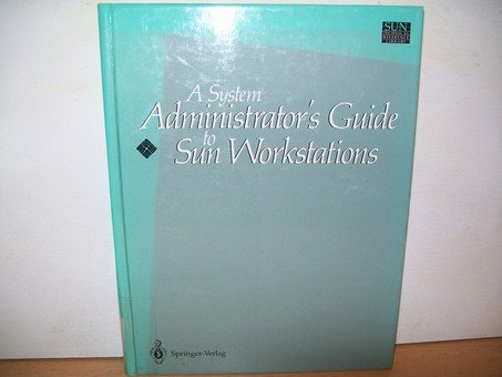 A System Administrator's Guide to SUN Workstations (SUN Technical Reference Library) por George Becker