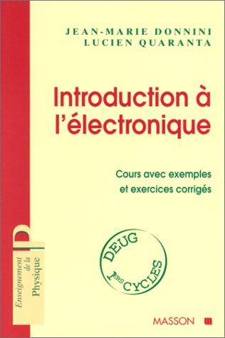 INTRODUCTION A L'ELECTRONIQUE. Cours avec exemples et exercices corrigés por Lucien Quaranta
