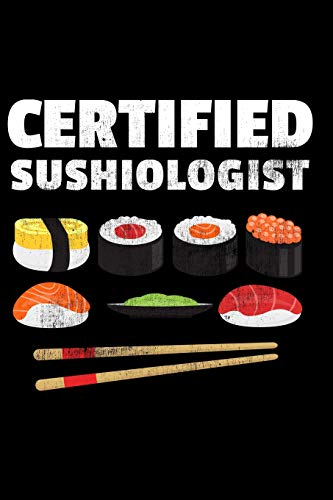 Certified Sushiologist: Sushi Journal Notebook; Gift for Japanese Food Lovers; Funny Sashimi Gifts; 6