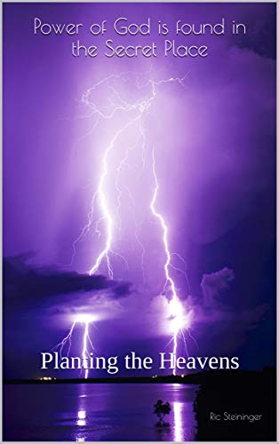 Power of God is found in the Secret Place: Planting the Heavens (English Edition)