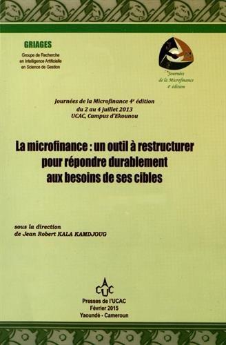 La microfinance : un outil à restructurer pour répondre durablement aux besoins de ses cibles par Jean Robert Kala Kamdjoug, Collectif