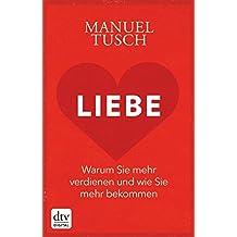 Liebe: Warum Sie mehr verdienen und wie Sie mehr bekommen (German Edition)