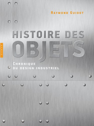 Histoire des objets, Chroniques du design industriel par Raymond Guidot