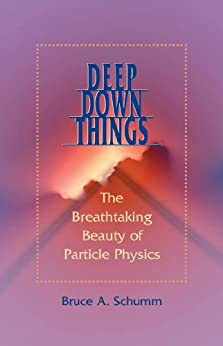 Deep Down Things: The Breathtaking Beauty of Particle Physics by [Schumm, Bruce A.]