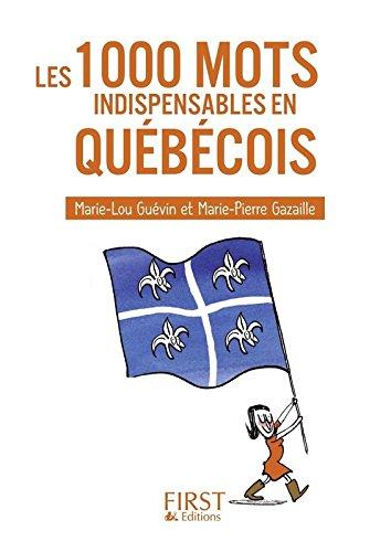 Petit livre de - Les 1000 mots indispensables en québécois par Marie-Pierre GAZAILLE
