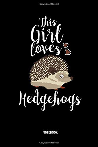 This Girl Loves Hedgehogs | Notebook: Hedgehog Notebook / Journal - Funny Accessories & Gift Idea for Hedgehog Girls, Boys & all Hedgehog Lover.