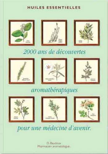 2000 ans de découvertes aromathérapiques pour une médecine d'avenir huiles essentielles