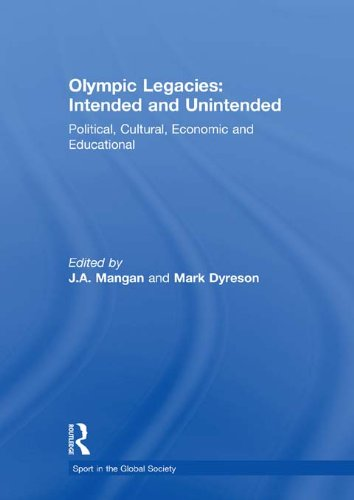 Olympic Legacies: Intended and Unintended: Political, Cultural, Economic and Educational (Sport in the Global Society)