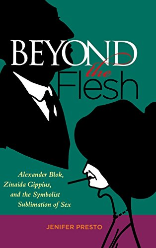 Beyond the Flesh: Alexander Blok, Zinaida Gippius, and the Symbolist Sublimation of Sex
