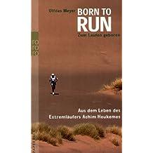 Born to run: Zum Laufen geboren: Aus dem Leben des Extremläufers Achim Heukemes