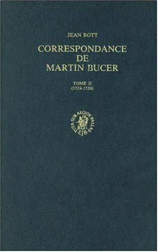 Correspondance: 1524-1526 Part II (Studies in Medieval & Reformation thought) (Studies in Medieval and Reformation Traditions / Martin Bucer: Briefwechsel/Correspondance) par Martin Bucer
