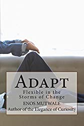 Adapt: Pliable in the Storms of Change