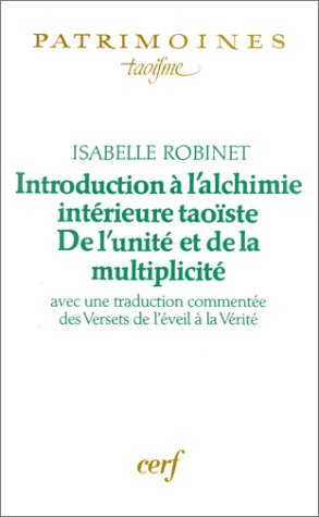 Introduction  l'alchimie intrieure taoste : De l'unit et de la multiplicit, avec une traduction commente des Versets de l'veil  la Vrit