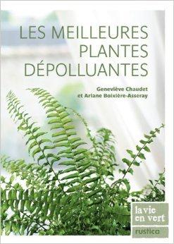 Les meilleures plantes dépolluantes de Geneviève Chaudet,Ariane Boixière-Asseray ( 21 janvier 2010 )