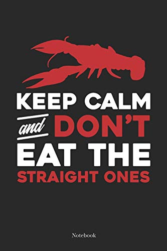 Keep Calm And Don't Eat The Straight Ones: Cajun Crawfish Boil Notebook South Cajun Journal (6 x 9 -120 blank pages)