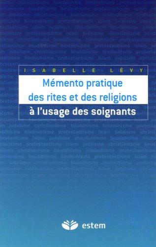 Mémento pratique des rites et des religions à l'usage des soignants