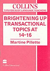 Tips for Busy Language Teachers - Brightening Up Transactional Topics at 14-16 (Collins Tips for Busy Language Teachers)