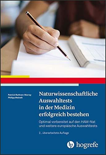 Naturwissenschaftliche Auswahltests in der Medizin erfolgreich bestehen: Optimal vorbereitet auf den HAM-Nat und weitere europäische Auswahltests