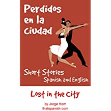 Perdidos en la ciudad — Lost in the City: Bilingual Short Stories in Spanish and English (Parallel Reading Books Book 2) (English Edition)