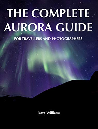 The Complete Aurora Guide: for Travellers and Photographers (English Edition)