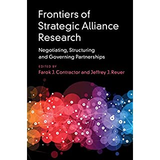 Frontiers of Strategic Alliance Research: Negotiating, Structuring and Governing Partnerships