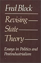 Revising state theory: Essays in politics and postindustrialism by Fred L Block (1987-05-03)