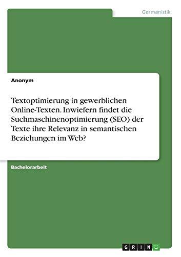 Textoptimierung in gewerblichen Online-Texten. Inwiefern findet die Suchmaschinenoptimierung (SEO) der Texte ihre Relevanz in semantischen Beziehungen im Web?