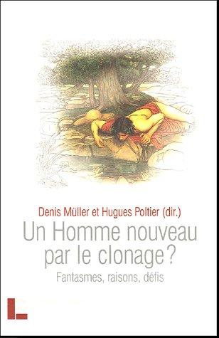 Un homme nouveau par le clonage ? : Fantasmes, raisons, défis par Denis Müller
