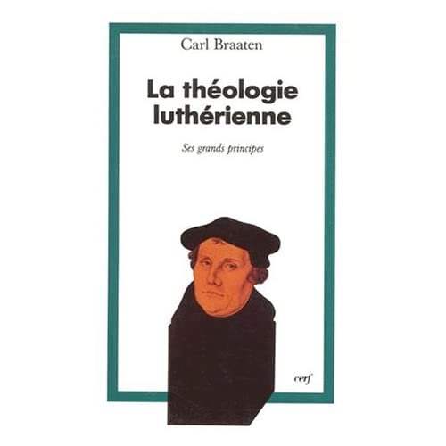 LA THEOLOGIE LUTHERIENNE. Ses grands principes